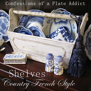 CONFESSIONS OF A PLATE ADDICT Shelves...Country French  Style small