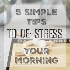 5 simple tips to de-stress your morning